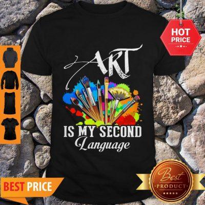 Art Is My Second Language Shirt