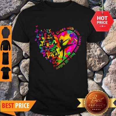 Butterfly Dance With Your Heart Your Feet Will Follow Shirt