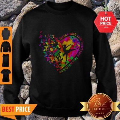 Butterfly Dance With Your Heart Your Feet Will Follow Sweatshirt