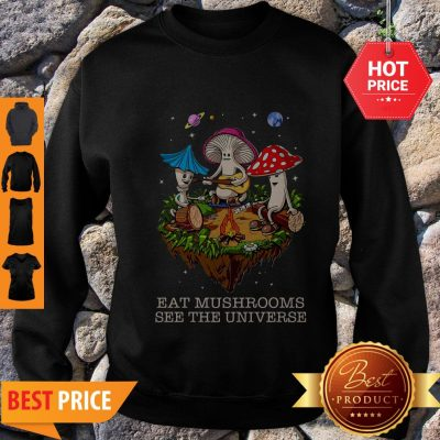 Camping Eat Mushrooms See The Universe Sweatshirt