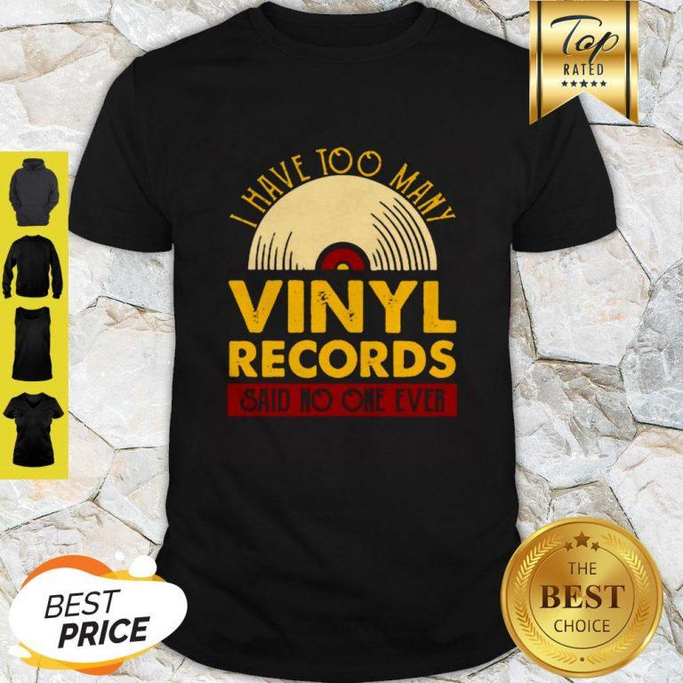 I Have Too Many Vinyl Records Said No One Ever Shirt