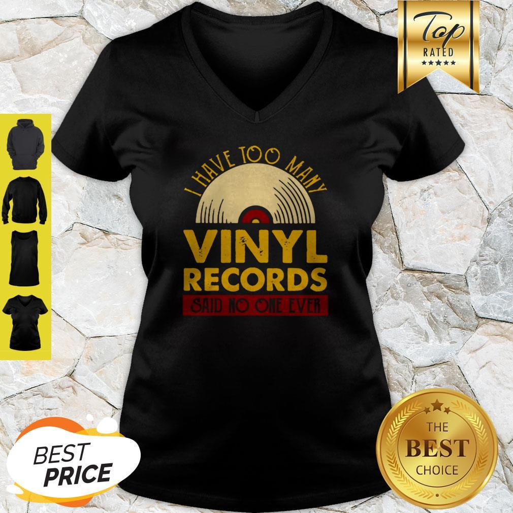 I Have Too Many Vinyl Records Said No One Ever V-neck
