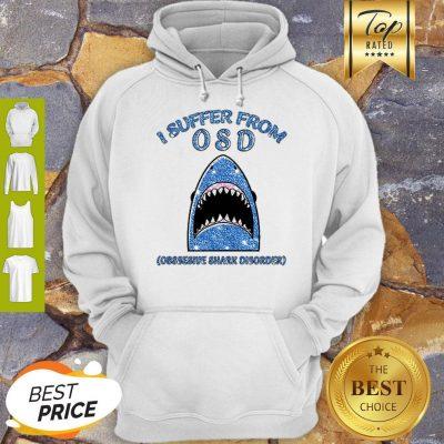 I Suffer From OSD Obsessive Shark Disorder Hoodie