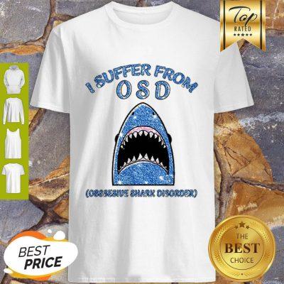 I Suffer From OSD Obsessive Shark Disorder Shirt