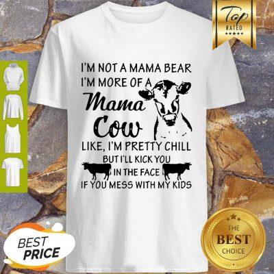 I'm Not A Mama Bear I'm More Of A Mama Cow Like I'm Pretty Chill Shirt