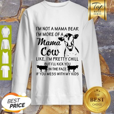 I'm Not A Mama Bear I'm More Of A Mama Cow Like I'm Pretty Chill Sweatshirt