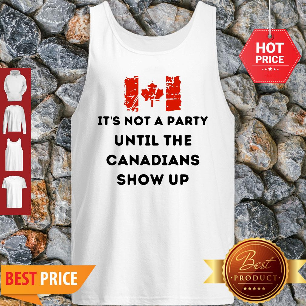 It's Not A Party Until The Canadians Flag Show Up Tank Top