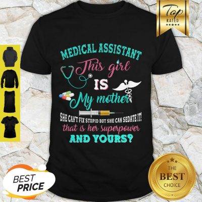 Medical Assistant This Girl Is My Mother That Is Her Superpower And Yours Shirt