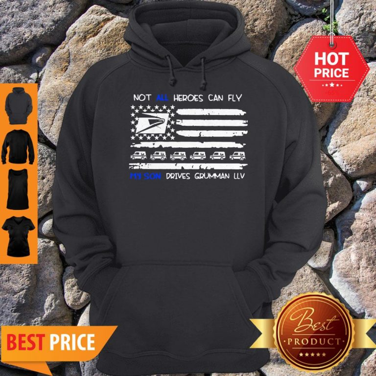 Not All Heroes Can Fly My Son Drives Grumman LLV American Flag Hoodie