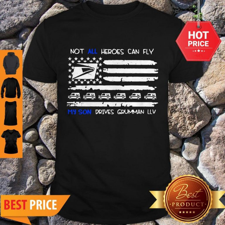 Not All Heroes Can Fly My Son Drives Grumman LLV American Flag Shirt