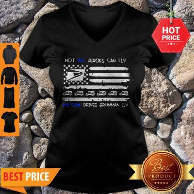 Not All Heroes Can Fly My Son Drives Grumman LLV American Flag V-neck