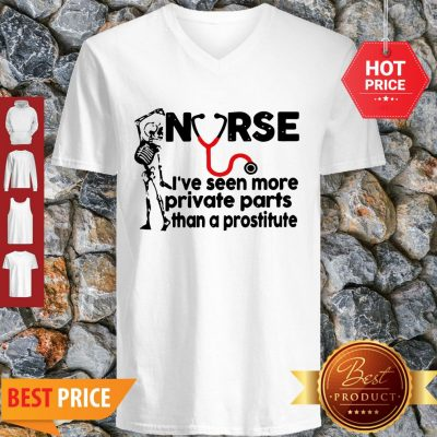 Skeleton Nurse I've Seen More Private Parts Than A Prostitute V-neck