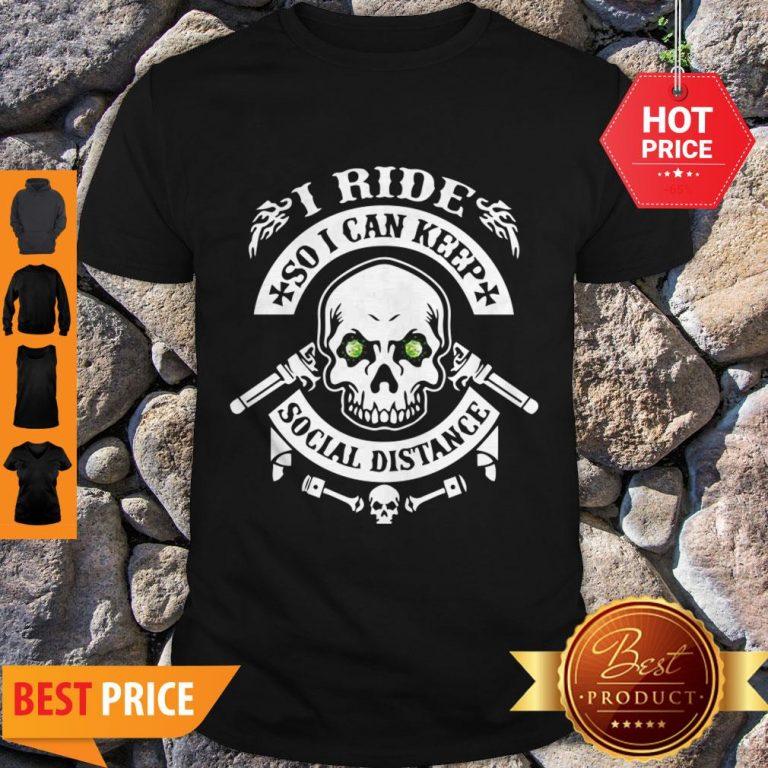 Skull I Ride So I Can Keep Social Distange Shirt