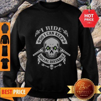 Skull I Ride So I Can Keep Social Distange Sweatshirt