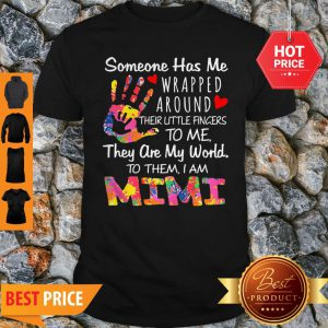 Someone Has Me Wrapped Around Their Little Finger To Me They Are My World Mimi Shirt