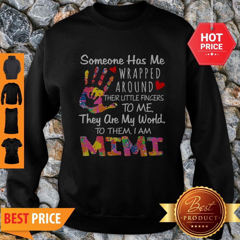 Someone Has Me Wrapped Around Their Little Finger To Me They Are My World Mimi Sweatshirt