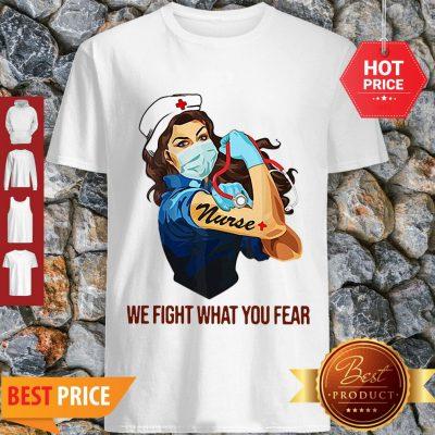 Strong Nurse We Fight What You Fear Coronavirus Shirt