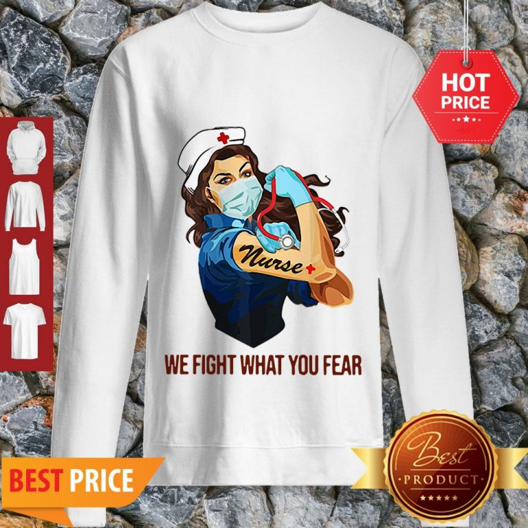 Strong Nurse We Fight What You Fear Coronavirus Sweatshirt