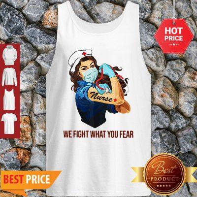 Strong Nurse We Fight What You Fear Coronavirus Tank Top