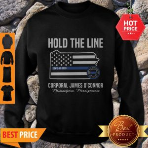 Thin Blue Line Flag Hold The Line Corporal James O'connor Sweatshirt