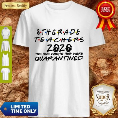 8thgrade Teachers 2020 The One Where They Were Quarantined Shirt