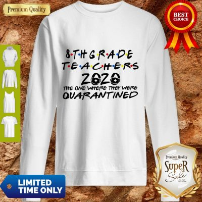 8thgrade Teachers 2020 The One Where They Were Quarantined Sweatshirt