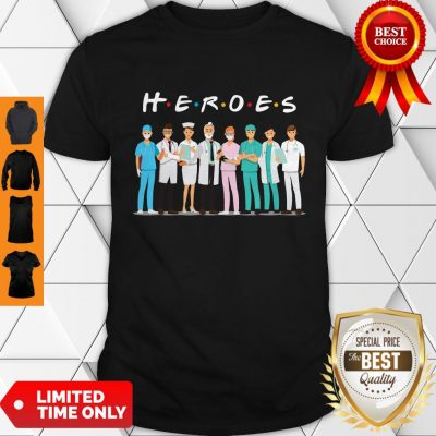 Heroes Doctors And Nurses We Fight For You Shirt