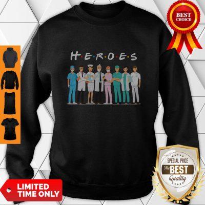 Heroes Doctors And Nurses We Fight For You Sweatshirt