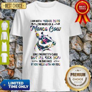 I Am Not A Mama Bear I'm More Of A Mama Cow Like I'm Pretty Chill Shirt