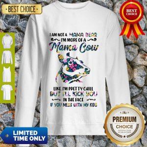 I Am Not A Mama Bear I'm More Of A Mama Cow Like I'm Pretty Chill Sweatshirt