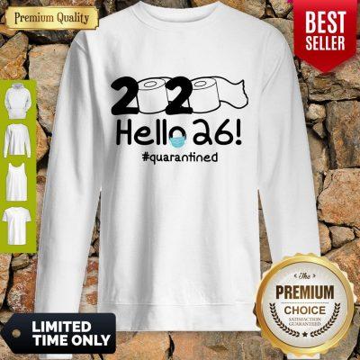 Nice 2020 Hello 26 Quarantined Sweatshirt
