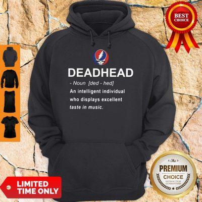 Nice Deadhead An Intelligent Individual Who Displays Excellent Taste In Music Hoodie