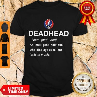 Nice Deadhead An Intelligent Individual Who Displays Excellent Taste In Music Shirt