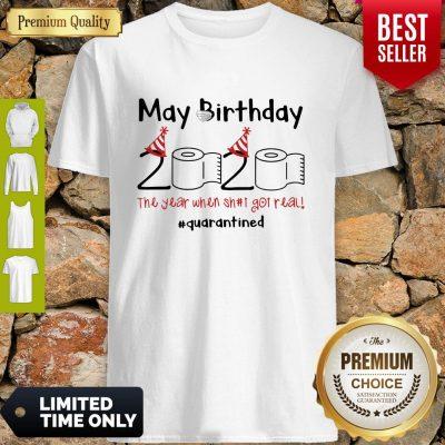 Nice May Birthday The Year When Shit Got Real Quarantined Shirt