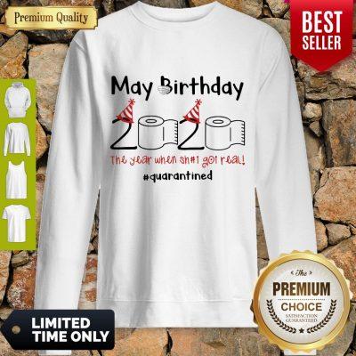 Nice May Birthday The Year When Shit Got Real Quarantined Sweatshirt