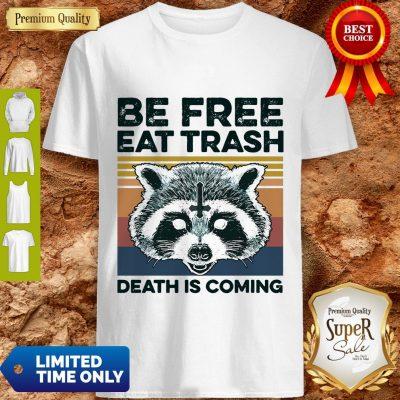 Raccoon Be Free Eat Trash Death Is Coming Shirt