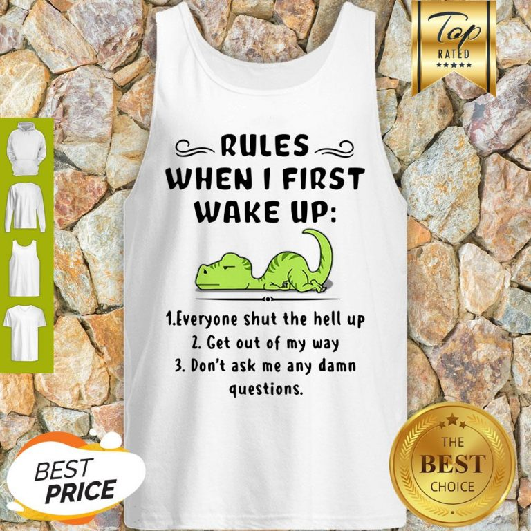 Rules When I First Wake Up Everyone Shut The Hell Up Dinosaurs Tank Top