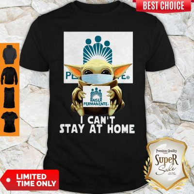 Baby Yoda Mask Kaiser Permanente I Can't Stay At Home Coronavirus Shirt
