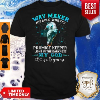 Horse Way Maker Miracle Worker Promise Keeper Light In The Darkness My God Shirt