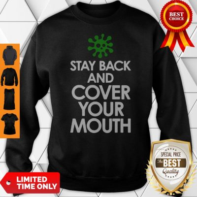 Funny Stay Back Cover Your Mouth Sick Mask Warning Sweatshirt