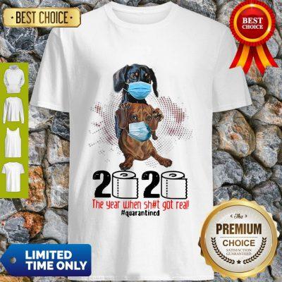 Top Dachshund 2020 The Year When Shit Got Real Quarantined Shirt