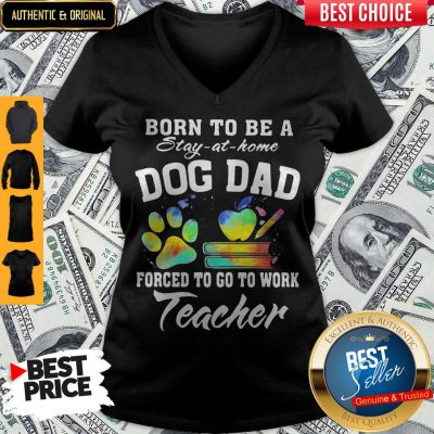 Born To Be A Stay At Home Dog Dad Forced To Go To Work Teacher V-neck