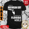 Funny Just A Michigan Guy Living In A Florida World Shirt