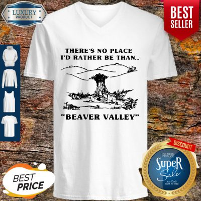 Funny There's No Place I_d Rather Be Than Beaver Valley V-neck