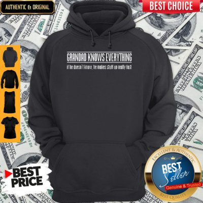 Grandad Knows Everything If He Doesnt Know He Makes Stuff Up Really Fast Hoodie