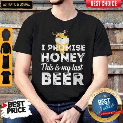 Nice I Promise Honey This Is My Last Beer Shirt