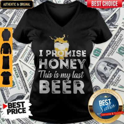 Nice I Promise Honey This Is My Last Beer V-neck