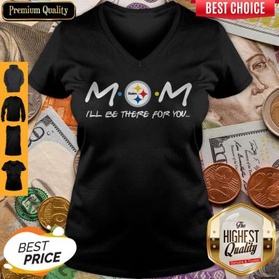 Official Pittsburgh Steelers Mom I'll Be There For You Friends V-neck