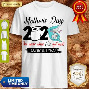 Perfect Shark Happy Morthers Day 2020 Toilet Paper The Year When Shit Got Real Quarantined Shirt