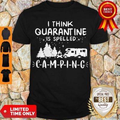 Top I Think Quarantine Is Spelled Camping Shirt